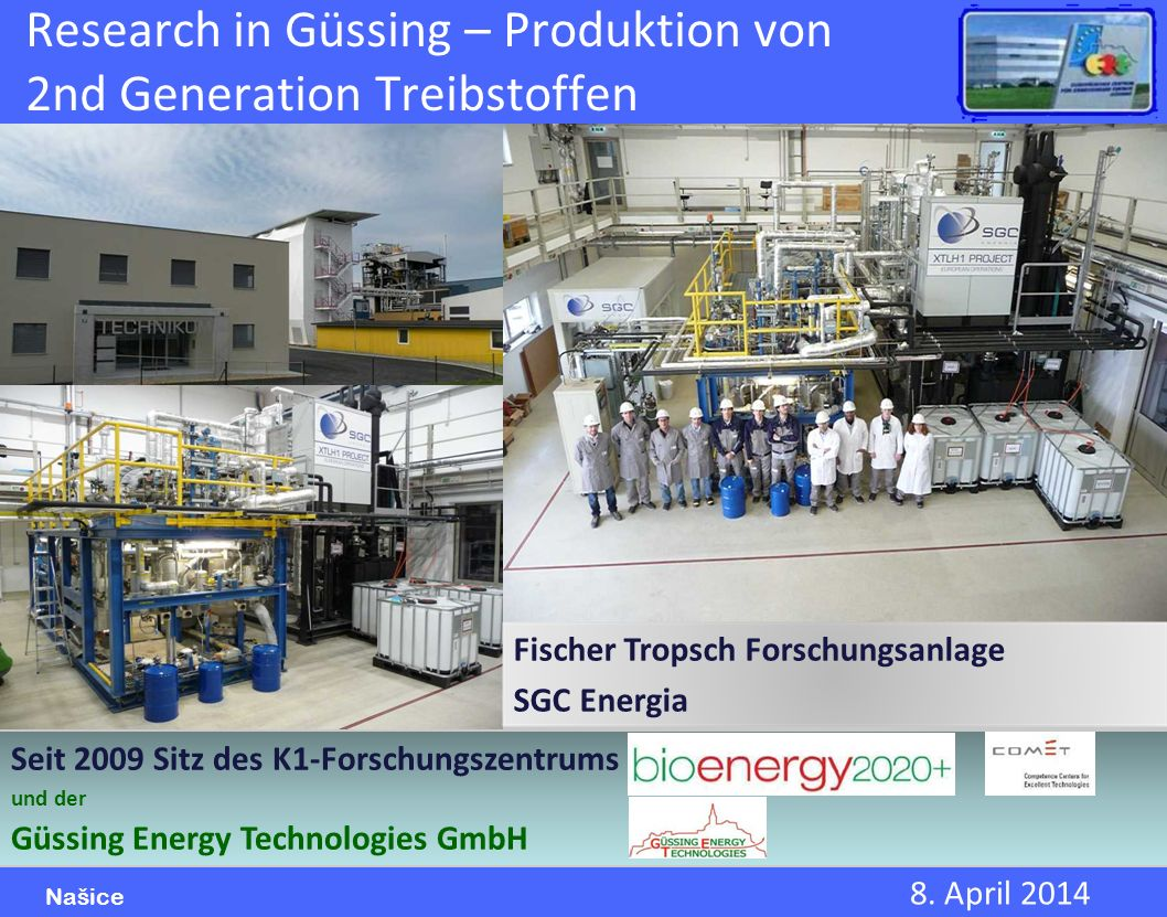 8. April 2014 Našice Research in Güssing – Produktion von 2nd Generation Treibstoffen Seit 2009 Sitz des K1-Forschungszentrums und der Güssing Energy
