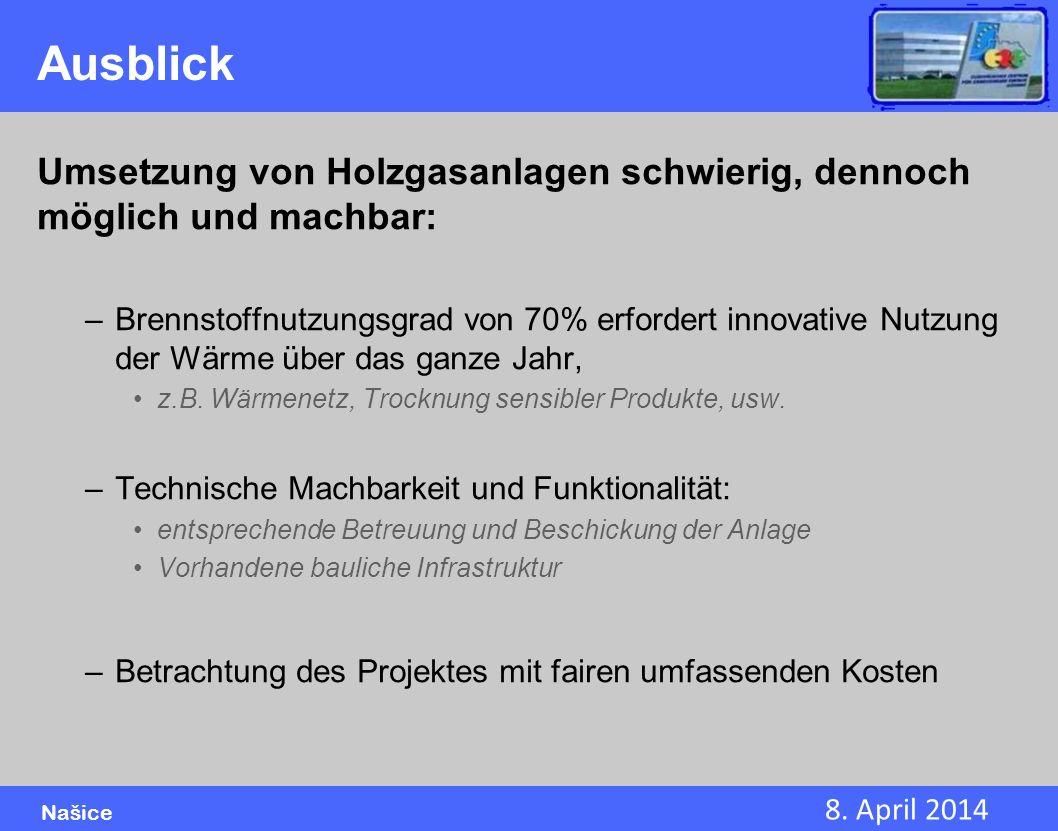 8. April 2014 Našice Ausblick Umsetzung von Holzgasanlagen schwierig, dennoch möglich und machbar: –Brennstoffnutzungsgrad von 70% erfordert innovativ