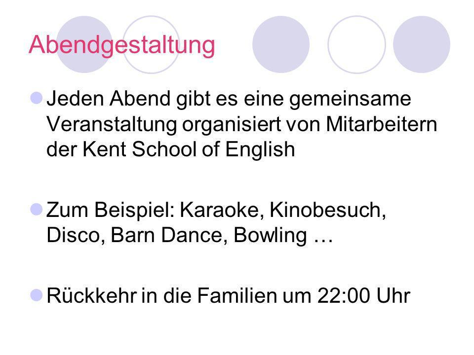 Abendgestaltung Jeden Abend gibt es eine gemeinsame Veranstaltung organisiert von Mitarbeitern der Kent School of English Zum Beispiel: Karaoke, Kinob