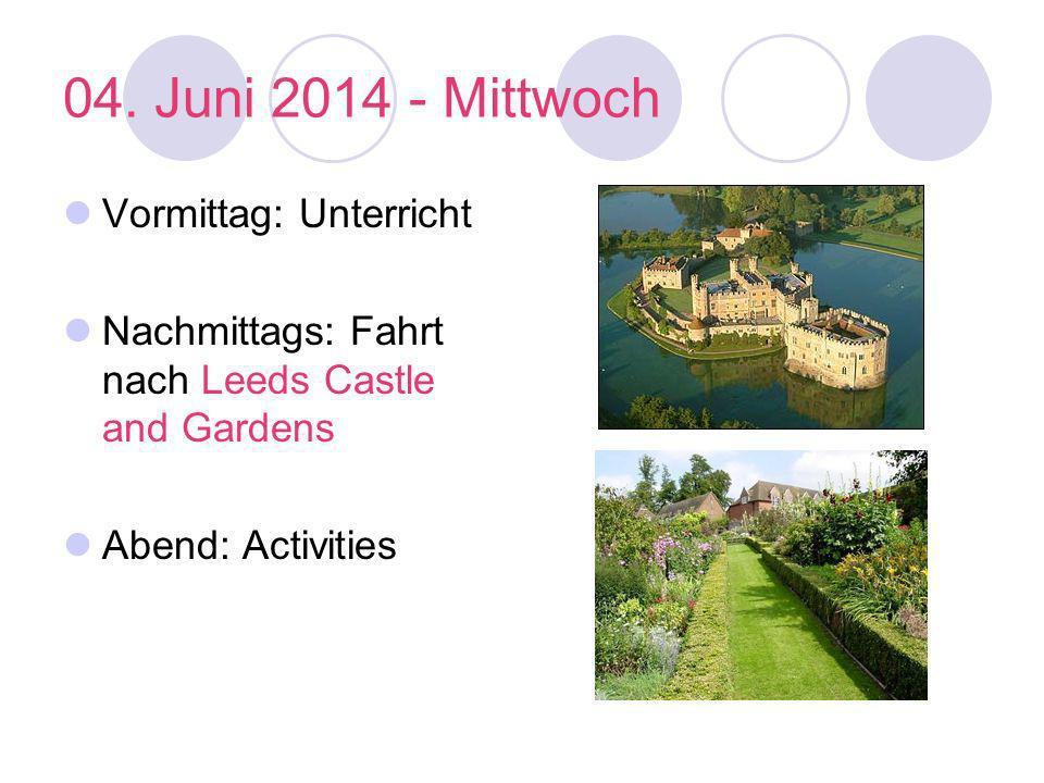 04. Juni 2014 - Mittwoch Vormittag: Unterricht Nachmittags: Fahrt nach Leeds Castle and Gardens Abend: Activities