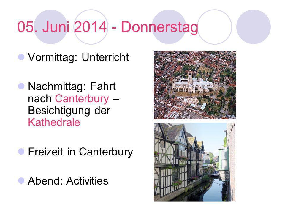 05. Juni 2014 - Donnerstag Vormittag: Unterricht Nachmittag: Fahrt nach Canterbury – Besichtigung der Kathedrale Freizeit in Canterbury Abend: Activit