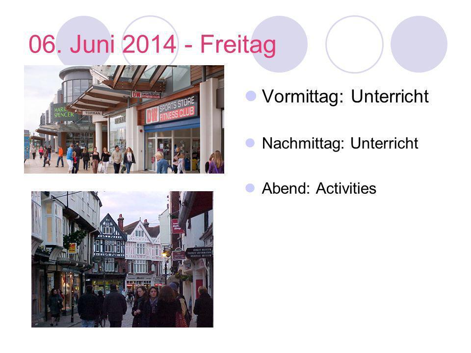 06. Juni 2014 - Freitag Vormittag: Unterricht Nachmittag: Unterricht Abend: Activities
