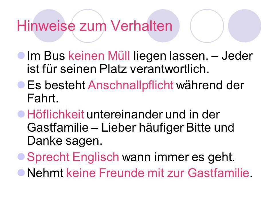 Hinweise zum Verhalten Im Bus keinen Müll liegen lassen. – Jeder ist für seinen Platz verantwortlich. Es besteht Anschnallpflicht während der Fahrt. H