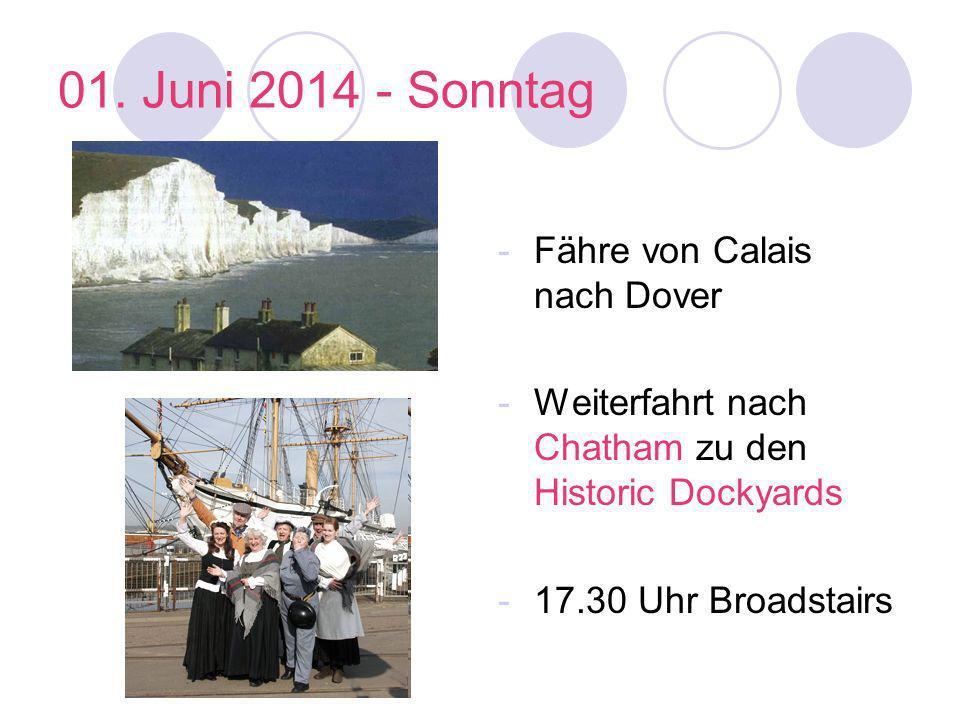01. Juni 2014 - Sonntag -Fähre von Calais nach Dover -Weiterfahrt nach Chatham zu den Historic Dockyards -17.30 Uhr Broadstairs