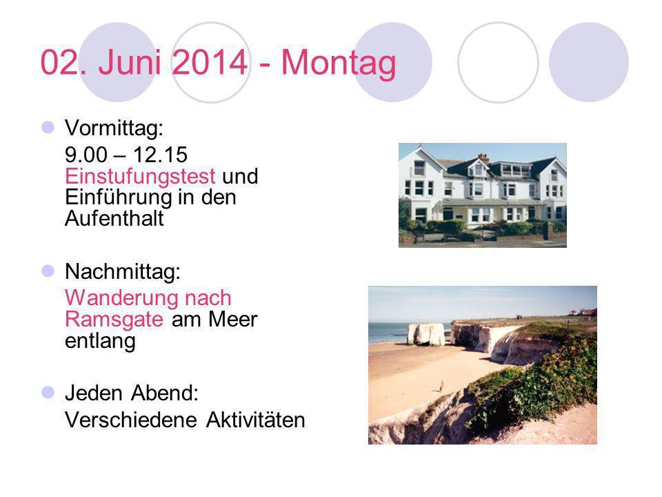 02. Juni 2014 - Montag Vormittag: 9.00 – 12.15 Einstufungstest und Einführung in den Aufenthalt Nachmittag: Wanderung nach Ramsgate am Meer entlang Je
