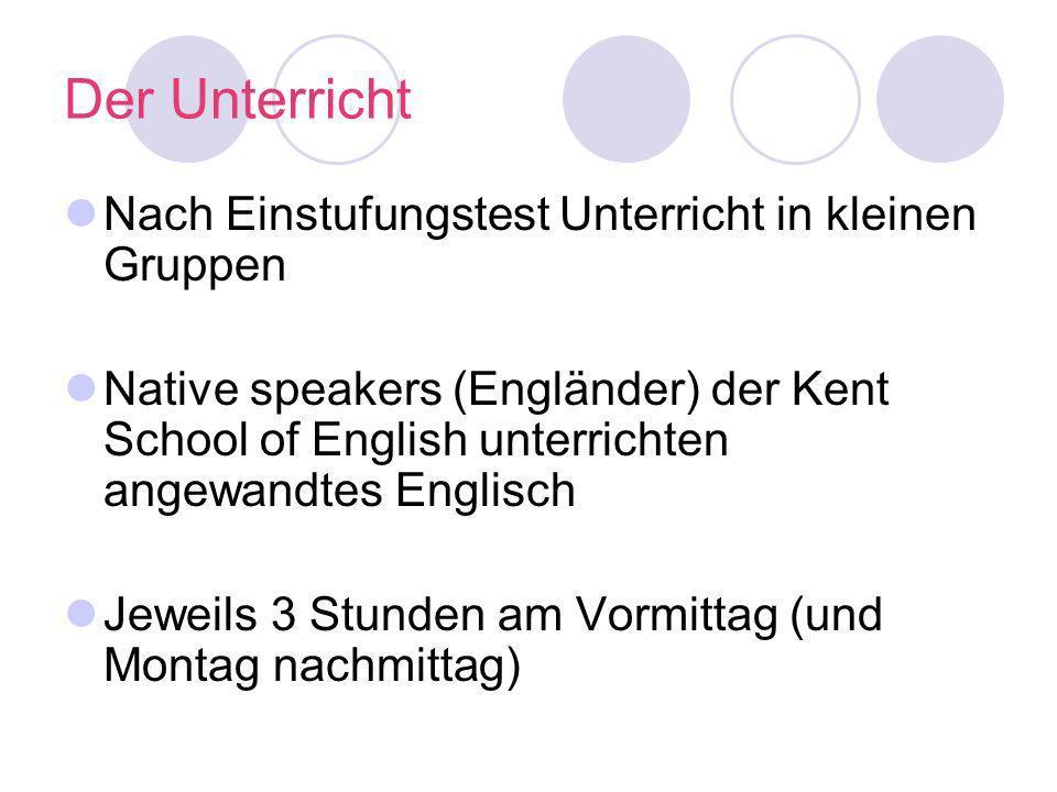 Der Unterricht Nach Einstufungstest Unterricht in kleinen Gruppen Native speakers (Engländer) der Kent School of English unterrichten angewandtes Engl