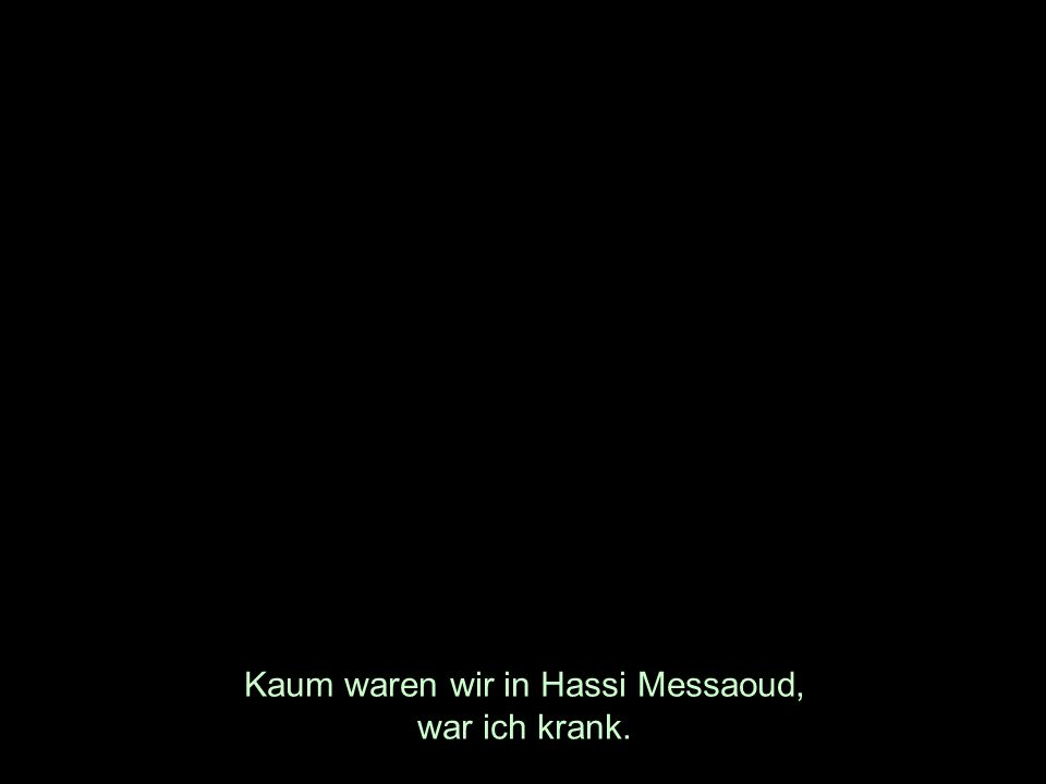 Kaum waren wir in Hassi Messaoud, war ich krank.