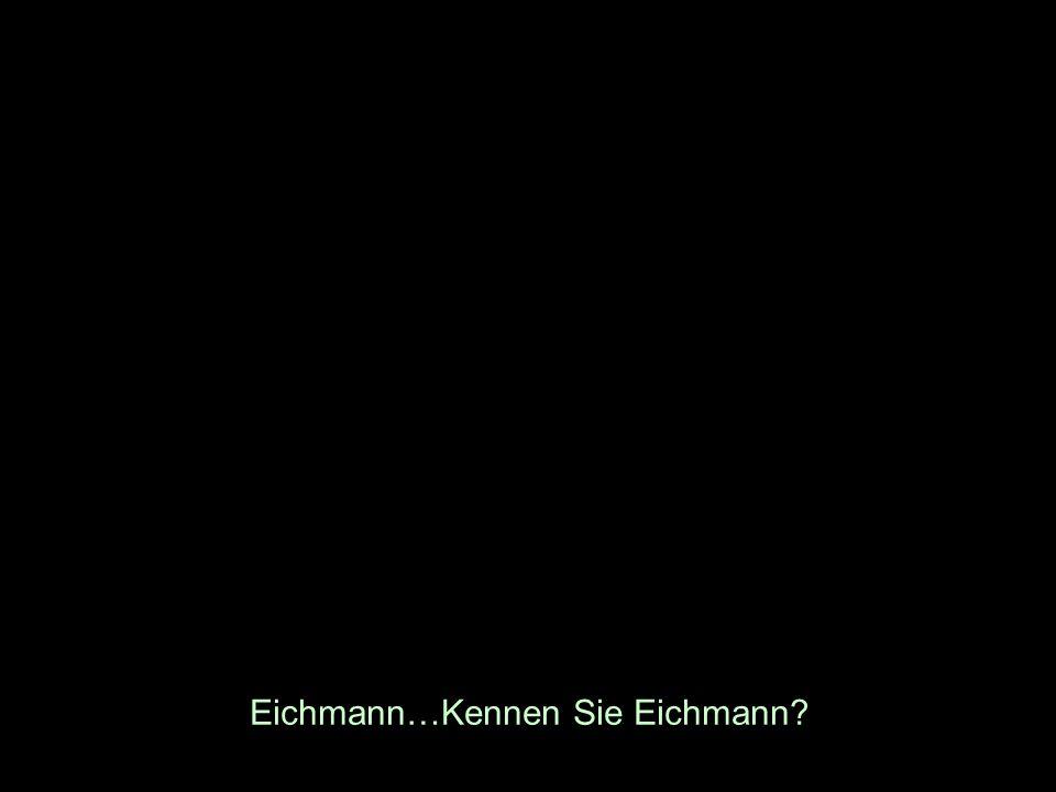 Eichmann…Kennen Sie Eichmann
