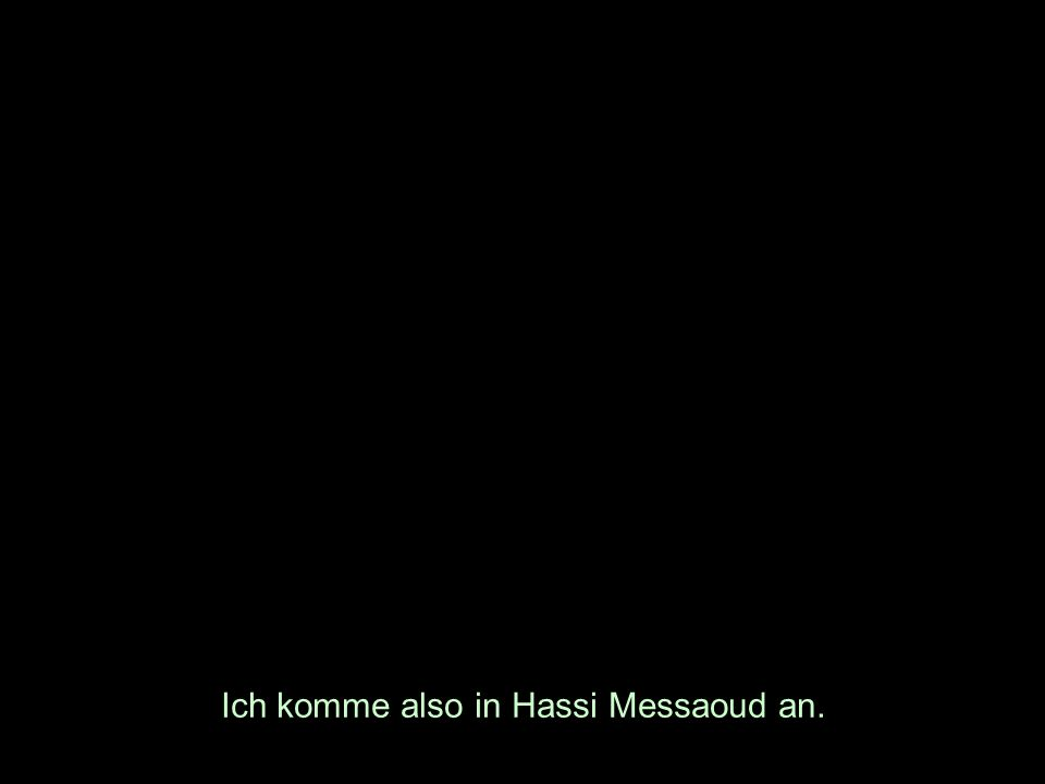 Ich komme also in Hassi Messaoud an.