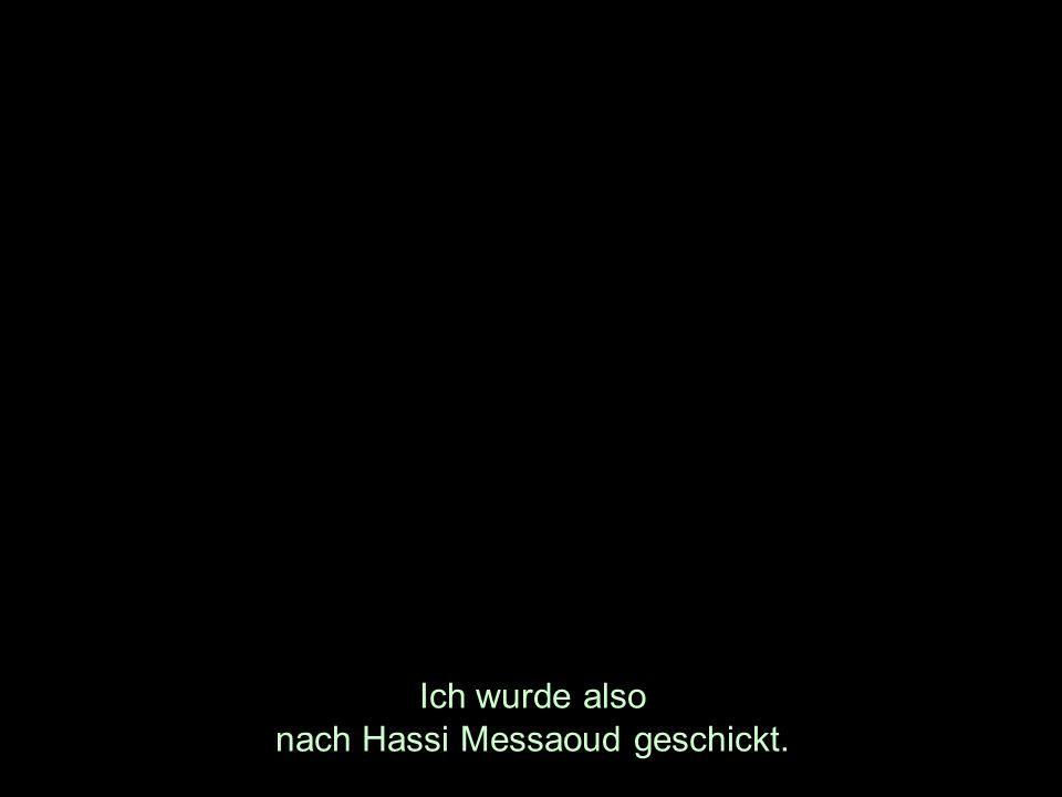 Ich wurde also nach Hassi Messaoud geschickt.