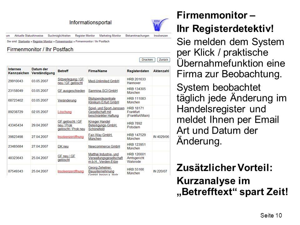 Seite 10 Firmenmonitor – Ihr Registerdetektiv! Sie melden dem System per Klick / praktische Übernahmefunktion eine Firma zur Beobachtung. System beoba