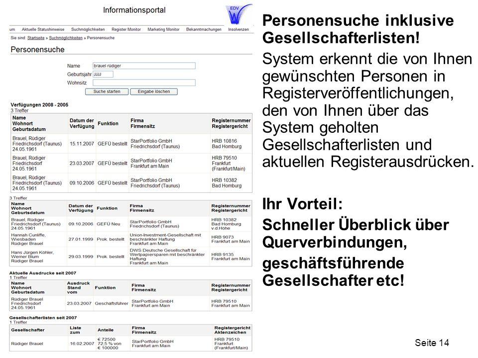 Seite 14 Personensuche inklusive Gesellschafterlisten! System erkennt die von Ihnen gewünschten Personen in Registerveröffentlichungen, den von Ihnen