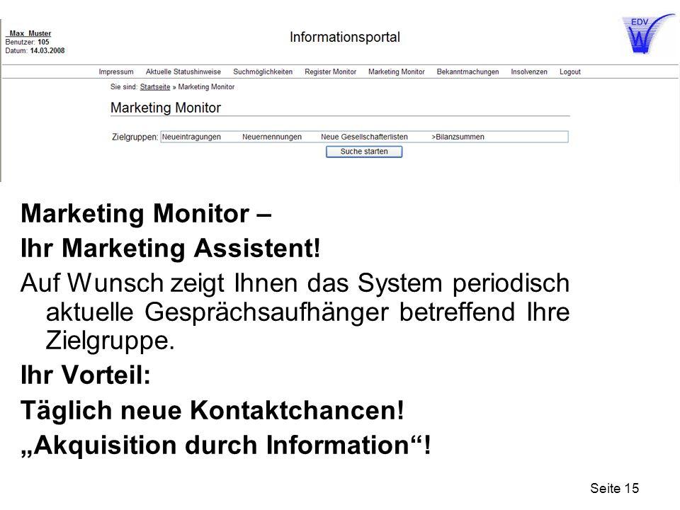 Seite 15 Marketing Monitor – Ihr Marketing Assistent! Auf Wunsch zeigt Ihnen das System periodisch aktuelle Gesprächsaufhänger betreffend Ihre Zielgru