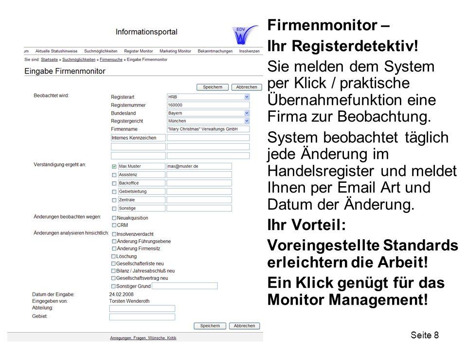 Seite 8 Firmenmonitor – Ihr Registerdetektiv! Sie melden dem System per Klick / praktische Übernahmefunktion eine Firma zur Beobachtung. System beobac