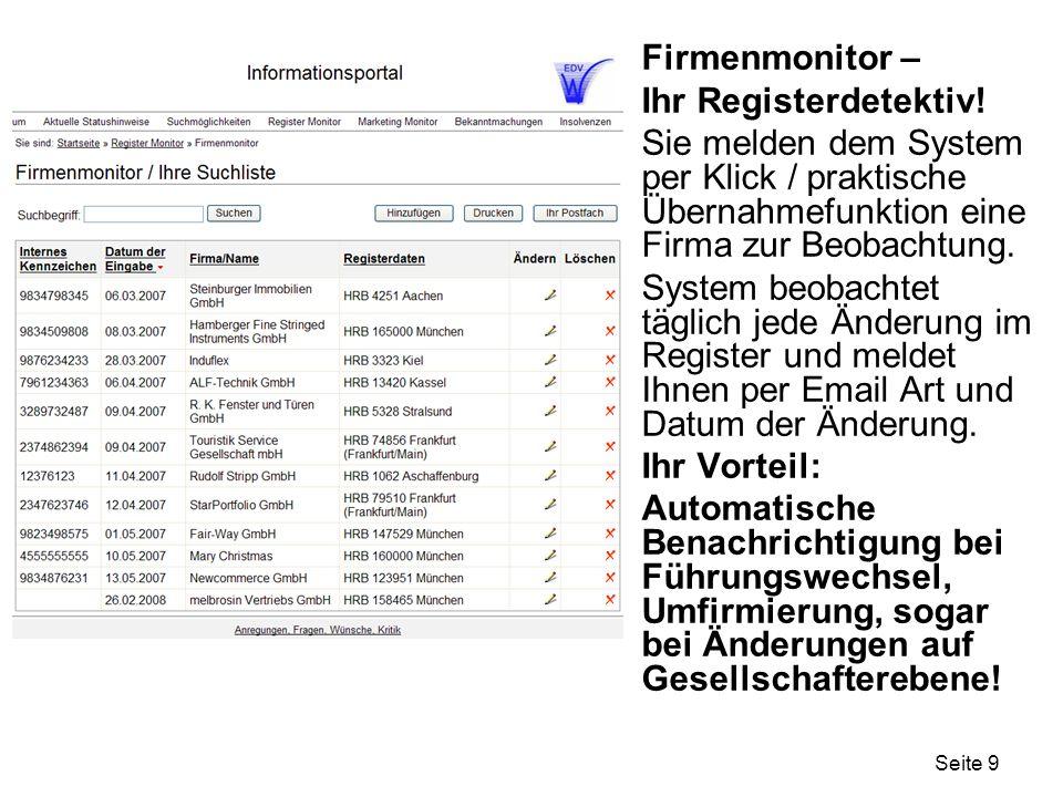 Seite 9 Firmenmonitor – Ihr Registerdetektiv! Sie melden dem System per Klick / praktische Übernahmefunktion eine Firma zur Beobachtung. System beobac