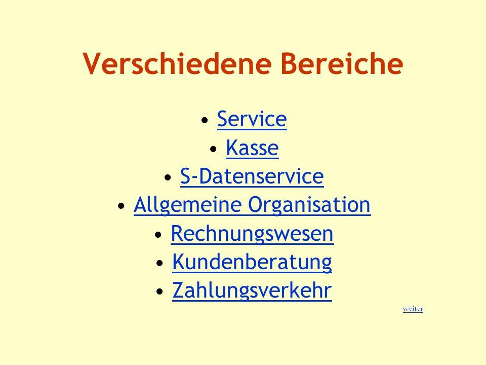 Verschiedene Bereiche ServiceService Kasse S-Datenservice Allgemeine Organisation Rechnungswesen Kundenberatung Zahlungsverkehr weiter