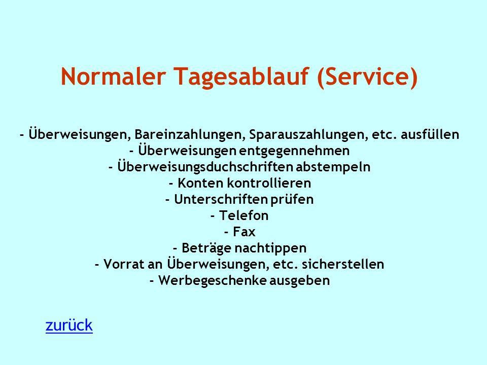 Normaler Tagesablauf (Service) - Überweisungen, Bareinzahlungen, Sparauszahlungen, etc.