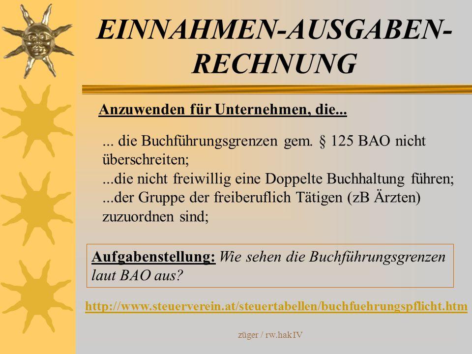 züger / rw.hak IV EINNAHMEN-AUSGABEN- RECHNUNG Anzuwenden für Unternehmen, die...... die Buchführungsgrenzen gem. § 125 BAO nicht überschreiten;...die