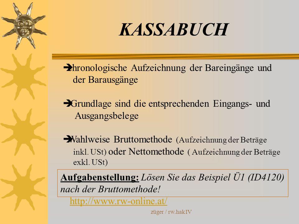 züger / rw.hak IV KASSABUCH chronologische Aufzeichnung der Bareingänge und der Barausgänge Grundlage sind die entsprechenden Eingangs- und Ausgangsbe