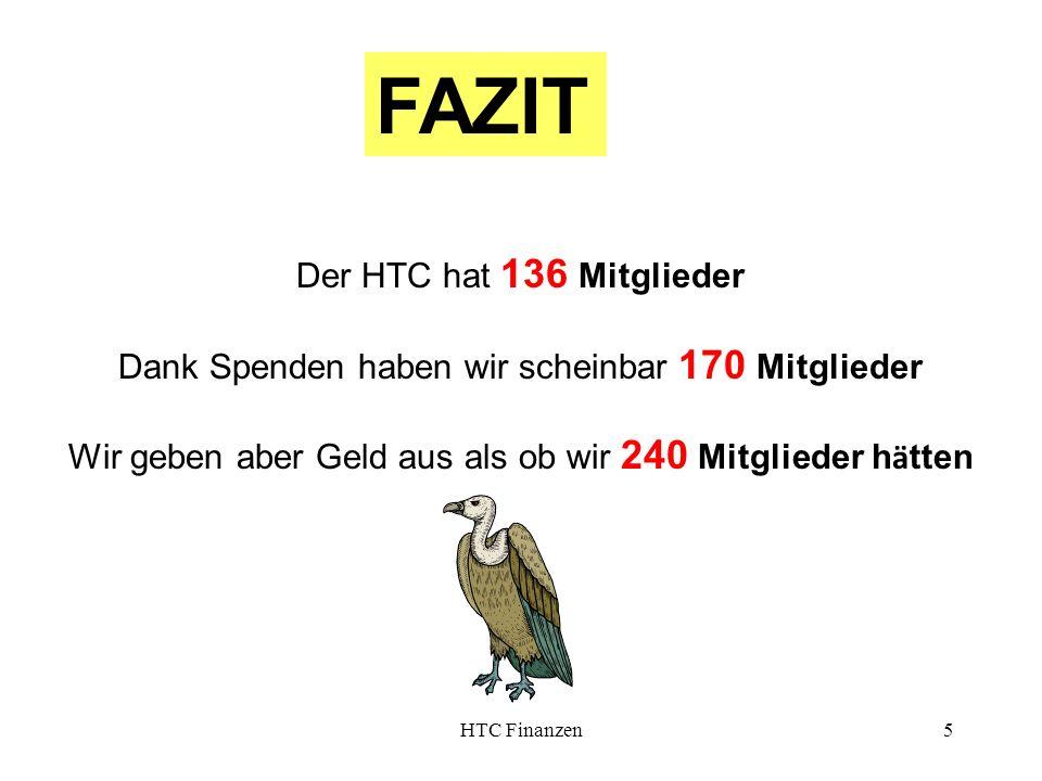 HTC Finanzen5 Der HTC hat 136 Mitglieder Dank Spenden haben wir scheinbar 170 Mitglieder Wir geben aber Geld aus als ob wir 240 Mitglieder h ä tten FAZIT