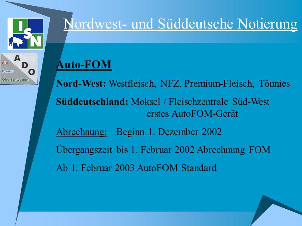 Nordwest- und Süddeutsche Notierung Auto-FOM Nord-West: Westfleisch, NFZ, Premium-Fleisch, Tönnies Süddeutschland: Moksel / Fleischzentrale Süd-West e