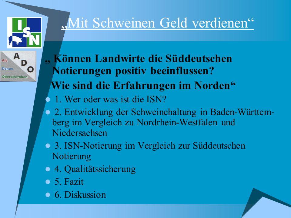 Können Landwirte die Süddeutschen Notierungen positiv beeinflussen? Wie sind die Erfahrungen im Norden 1. Wer oder was ist die ISN? 2. Entwicklung der