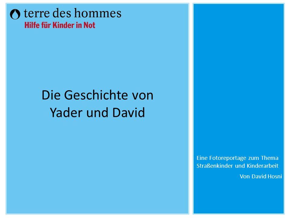Von David Hosni Die Geschichte von Yader und David Eine Fotoreportage zum Thema Straßenkinder und Kinderarbeit