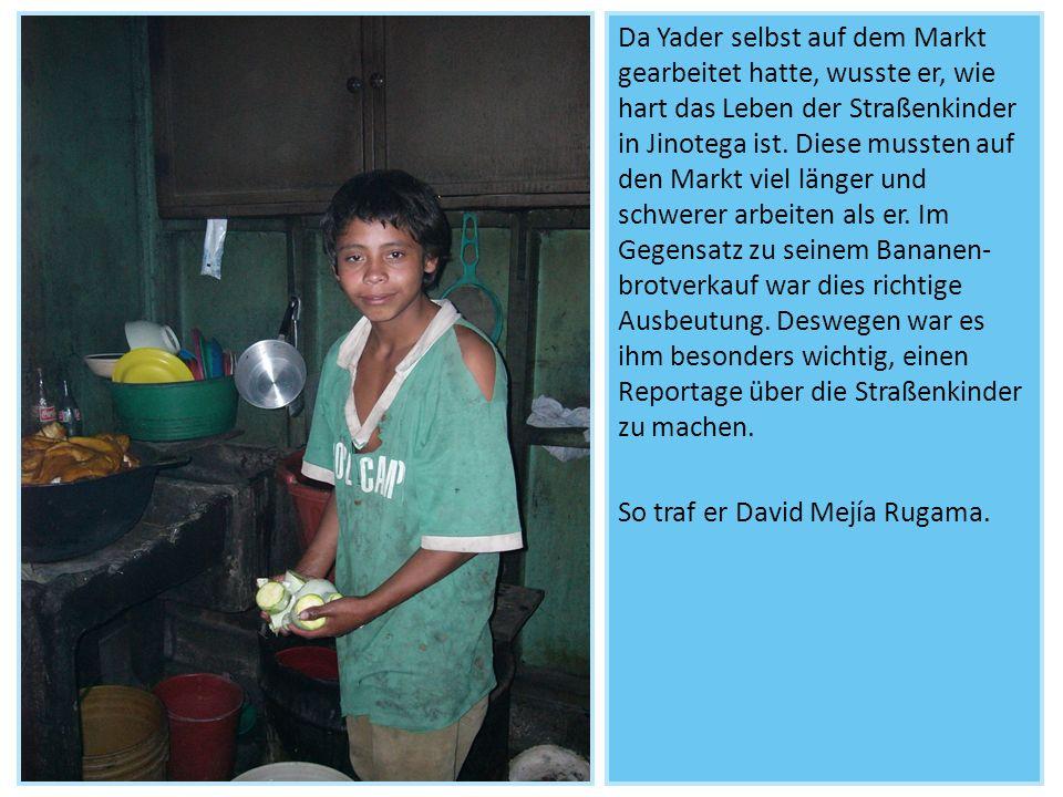 Da Yader selbst auf dem Markt gearbeitet hatte, wusste er, wie hart das Leben der Straßenkinder in Jinotega ist.