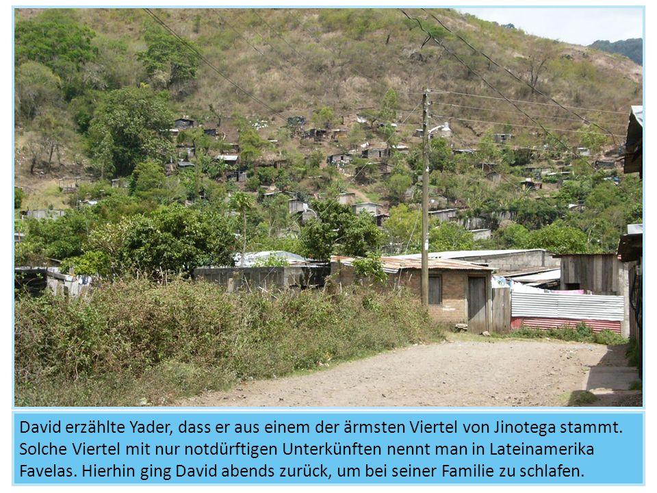 David erzählte Yader, dass er aus einem der ärmsten Viertel von Jinotega stammt.