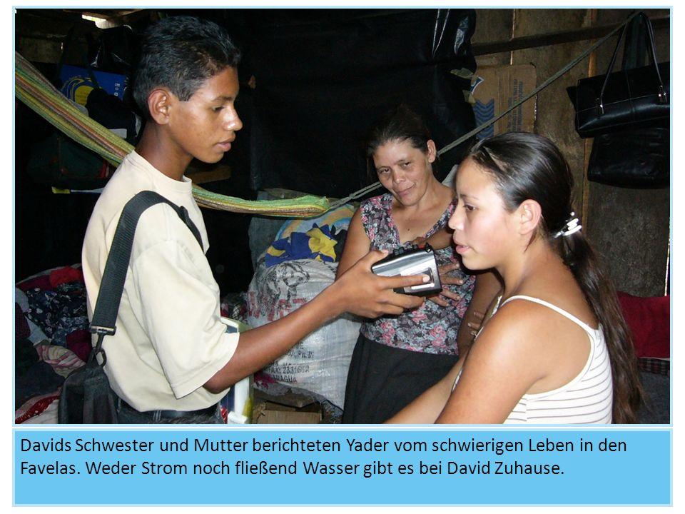Davids Schwester und Mutter berichteten Yader vom schwierigen Leben in den Favelas.