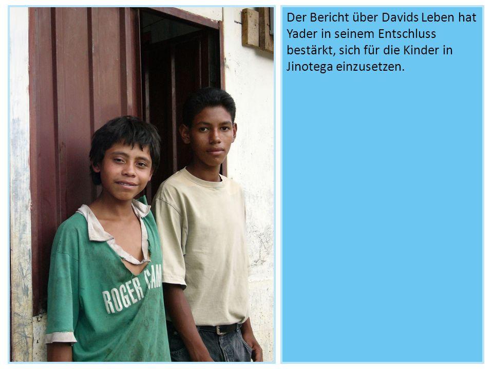 Der Bericht über Davids Leben hat Yader in seinem Entschluss bestärkt, sich für die Kinder in Jinotega einzusetzen.