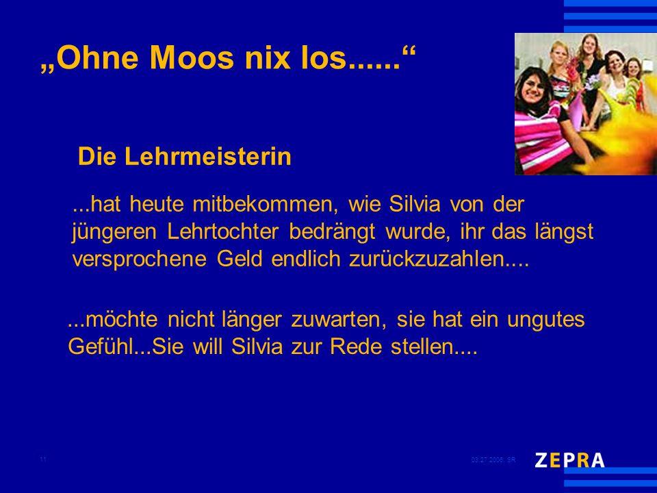 03.27.2006, SR 11 Ohne Moos nix los.........möchte nicht länger zuwarten, sie hat ein ungutes Gefühl...Sie will Silvia zur Rede stellen.......hat heut