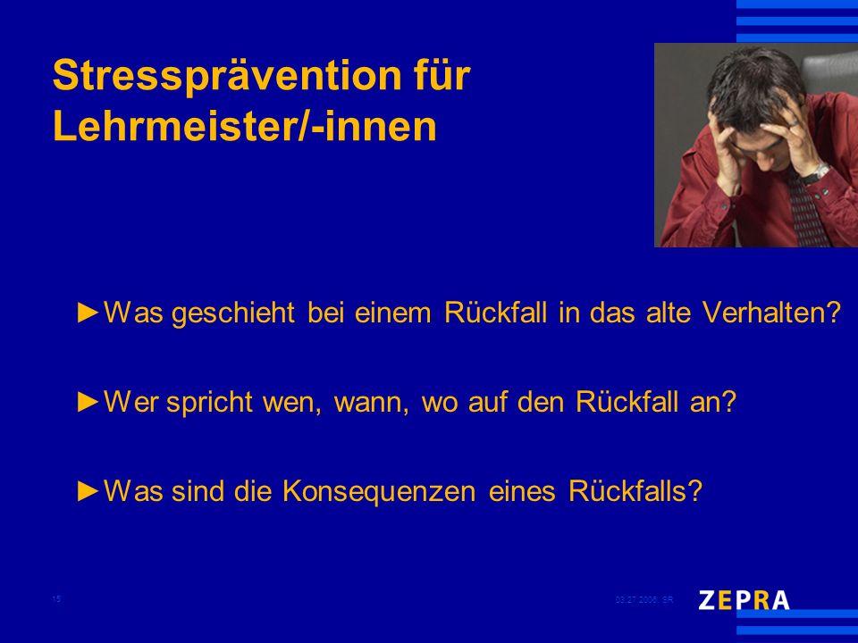 03.27.2006, SR 15 Stressprävention für Lehrmeister/-innen Was geschieht bei einem Rückfall in das alte Verhalten? Wer spricht wen, wann, wo auf den Rü