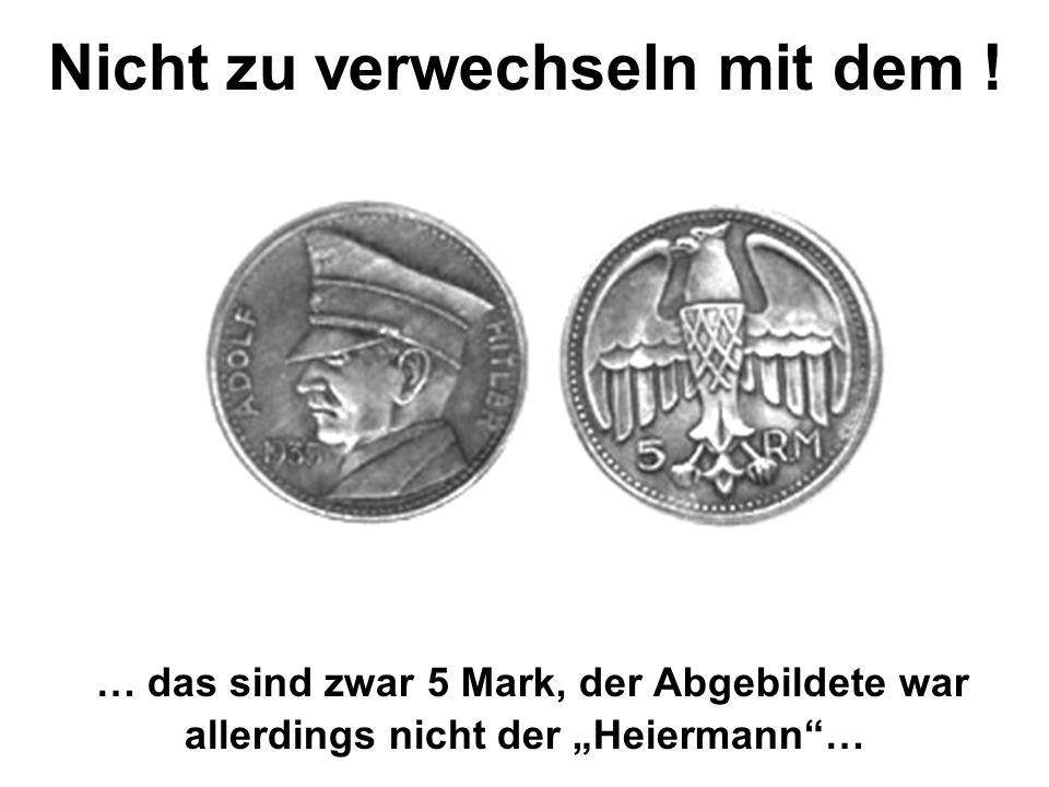 … das sind zwar 5 Mark, der Abgebildete war allerdings nicht der Heiermann… Nicht zu verwechseln mit dem !