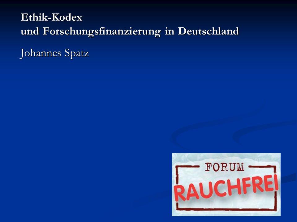 Ethik-Kodex und Forschungsfinanzierung in Deutschland Johannes Spatz