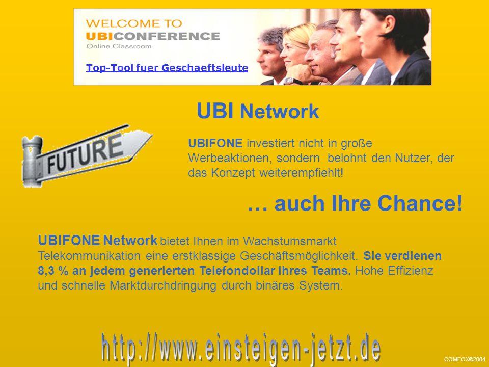 COMFOX©2004 UBIFONE investiert nicht in große Werbeaktionen, sondern belohnt den Nutzer, der das Konzept weiterempfiehlt.