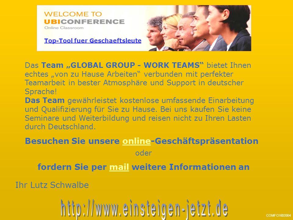 COMFOX©2004 Das Team GLOBAL GROUP - WORK TEAMS bietet Ihnen echtes von zu Hause Arbeiten verbunden mit perfekter Teamarbeit in bester Atmosphäre und Support in deutscher Sprache.