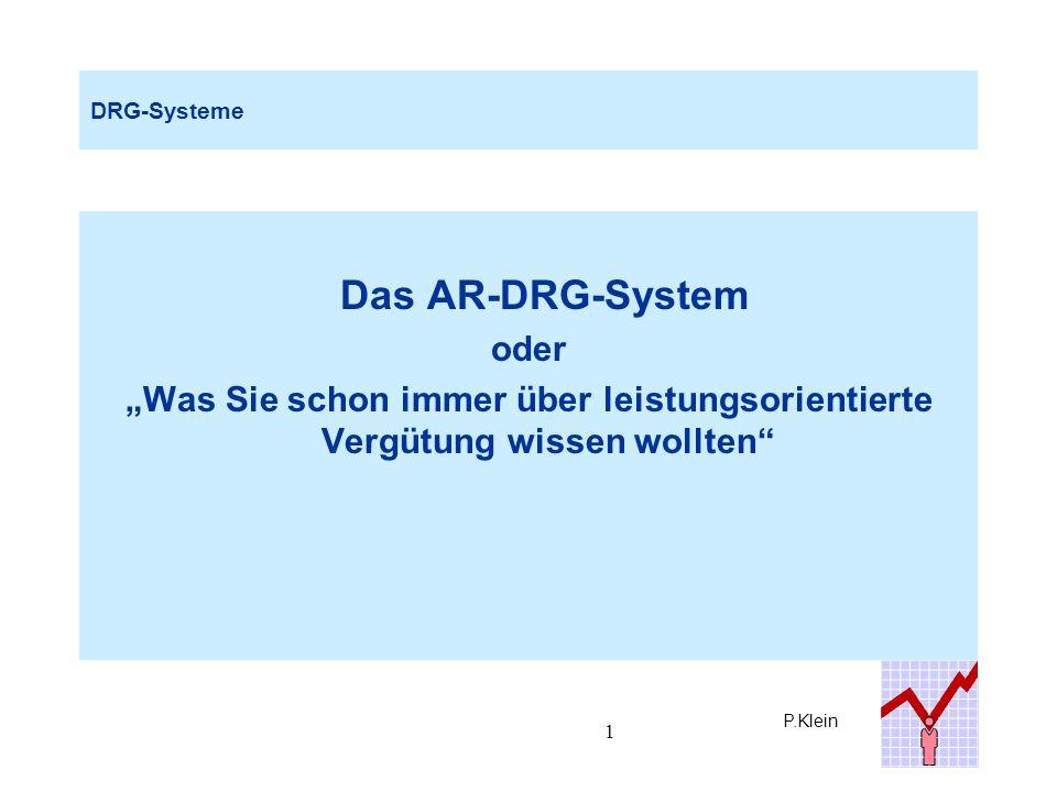 P.Klein 12 AR-DRG-System Beispiel: G03C G = MDC 06 = Verdauungssystem Hauptgruppe (major diagnosis category = MDC), Buchstaben A-Z und Ziffer 9 = Fehlergruppe G 03 = Operationen an Magen, Duodenum und Speiseröhre Basis-DRG Ziffer 1-39 chirurgisch,Ziffer 40-59 nicht operativ (z.B.