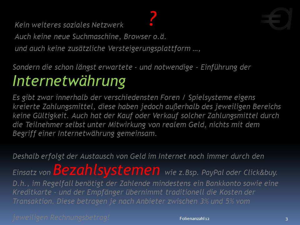 Sondern die schon längst erwartete - und notwendige - Einführung der Internetwährung Es gibt zwar innerhalb der verschiedensten Foren / Spielsysteme e