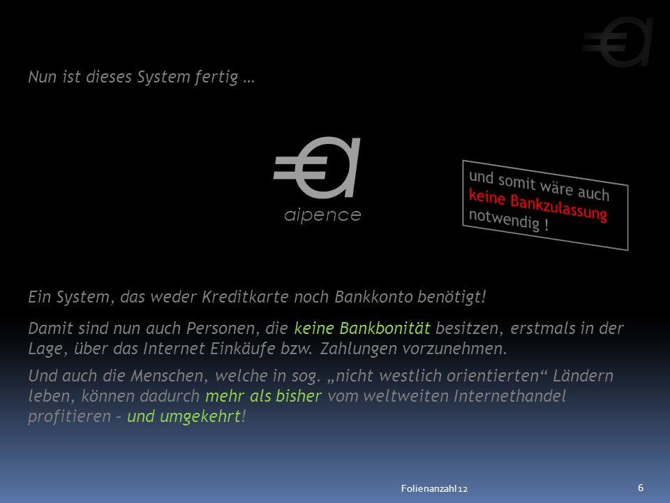 Nun ist dieses System fertig … aipence Damit sind nun auch Personen, die keine Bankbonität besitzen, erstmals in der Lage, über das Internet Einkäufe bzw.