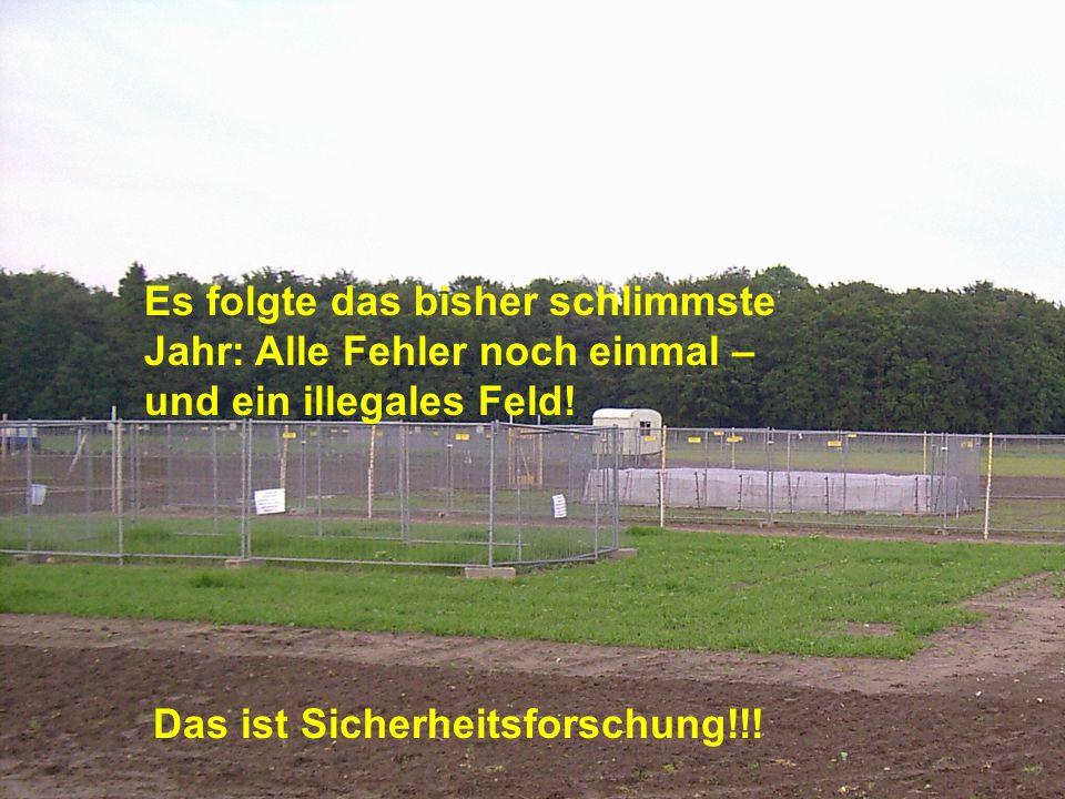 Sicherheitsauflagen: Legal, illegal, scheißegal... Sofortvollzug Aussaat als Medien-Inszenierung Der Mäuseschutz...