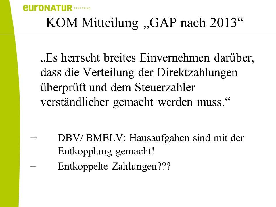 KOM Mitteilung GAP nach 2013 Es herrscht breites Einvernehmen darüber, dass die Verteilung der Direktzahlungen überprüft und dem Steuerzahler verständ