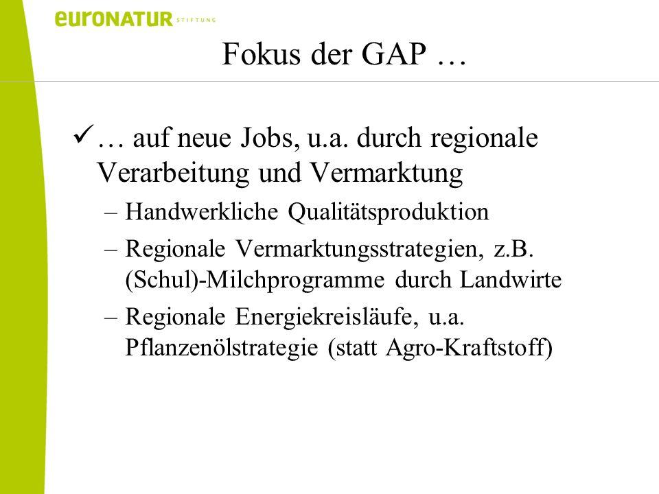 Fokus der GAP … … auf neue Jobs, u.a. durch regionale Verarbeitung und Vermarktung –Handwerkliche Qualitätsproduktion –Regionale Vermarktungsstrategie