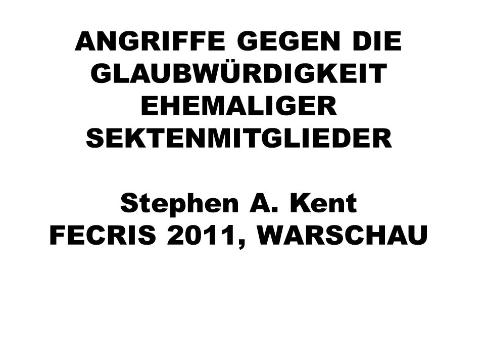 ANGRIFFE GEGEN DIE GLAUBWÜRDIGKEIT EHEMALIGER SEKTENMITGLIEDER Stephen A.