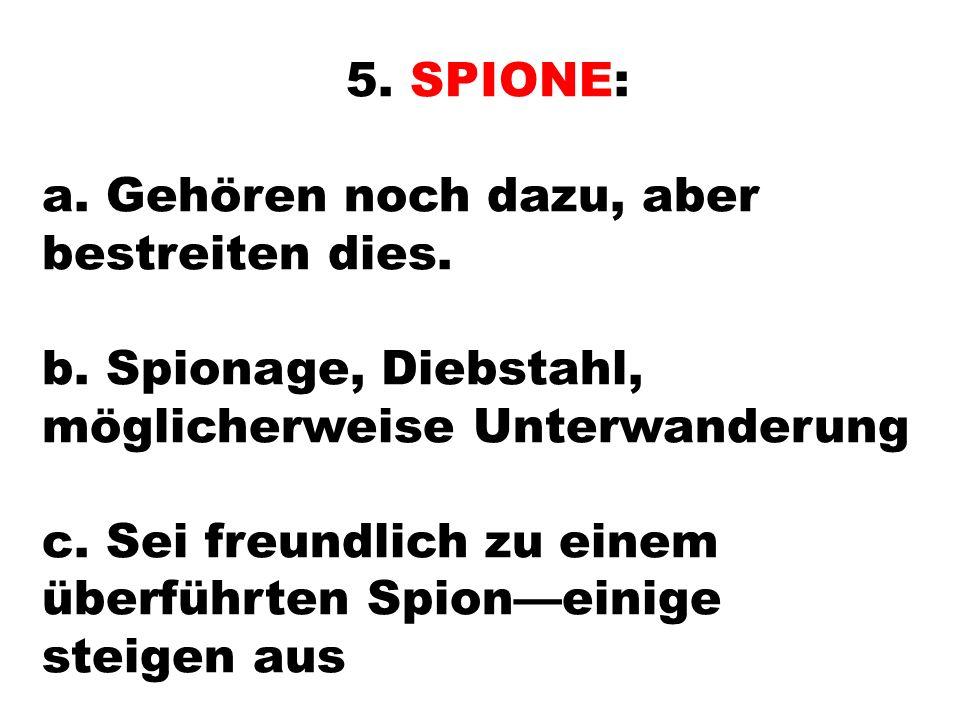 5. SPIONE: a. Gehören noch dazu, aber bestreiten dies.