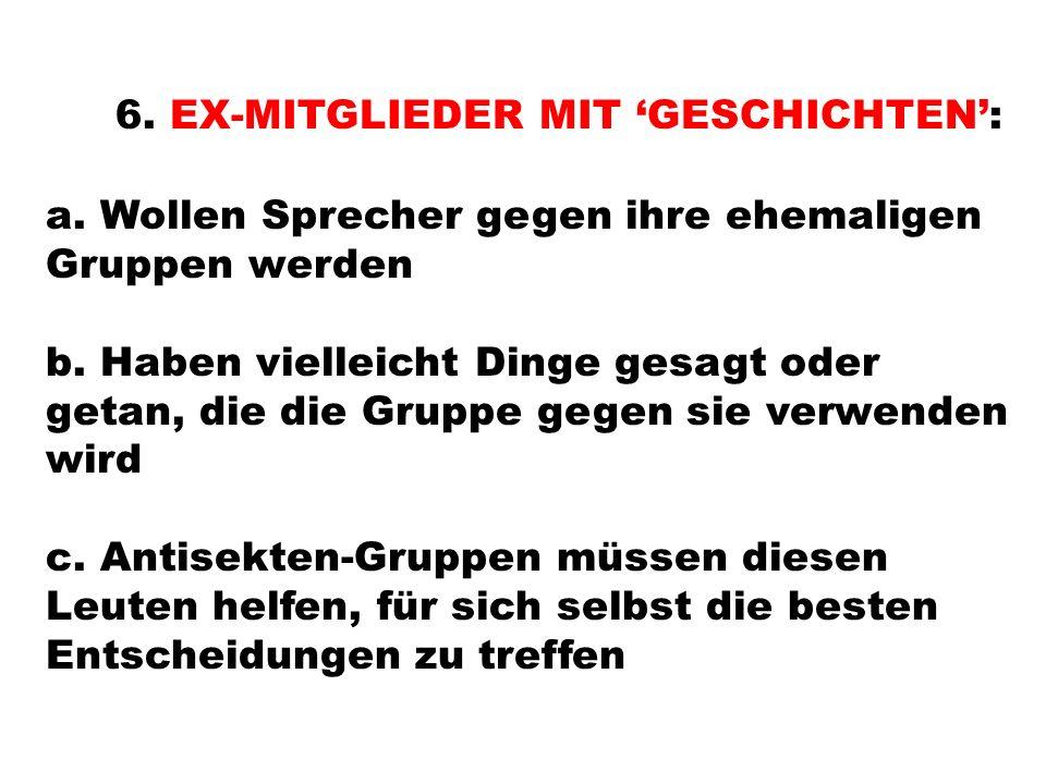 6. EX-MITGLIEDER MIT GESCHICHTEN: a. Wollen Sprecher gegen ihre ehemaligen Gruppen werden b.