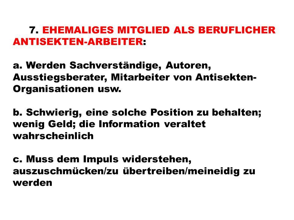 7. EHEMALIGES MITGLIED ALS BERUFLICHER ANTISEKTEN-ARBEITER: a.