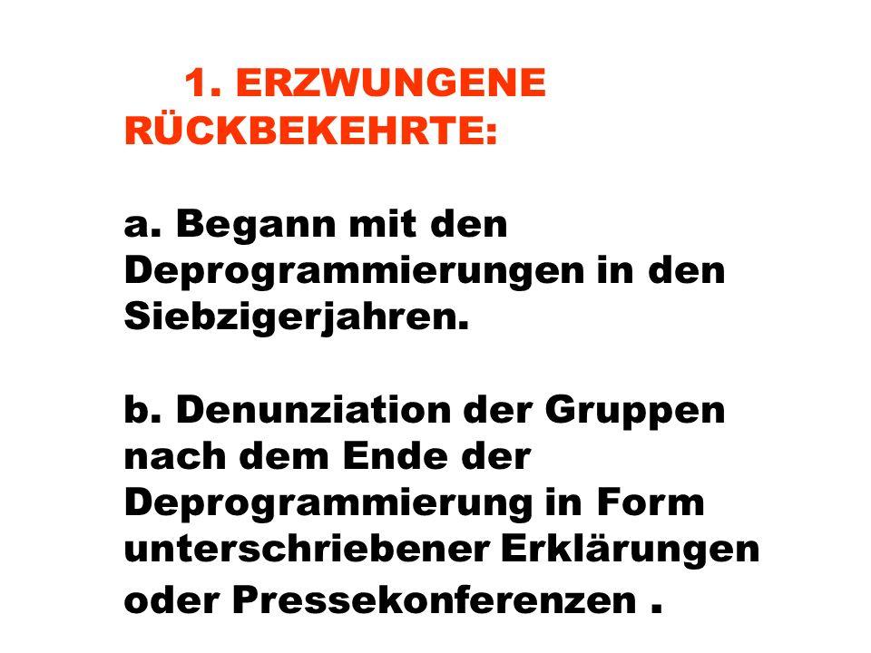 1. ERZWUNGENE RÜCKBEKEHRTE: a. Begann mit den Deprogrammierungen in den Siebzigerjahren.