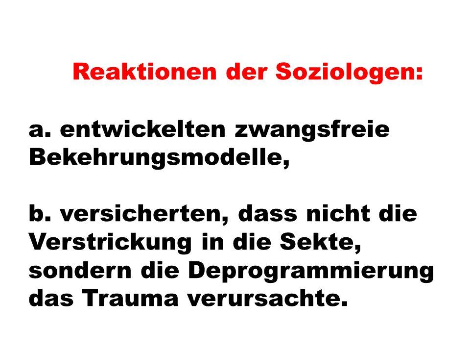 Reaktionen der Soziologen: a. entwickelten zwangsfreie Bekehrungsmodelle, b.