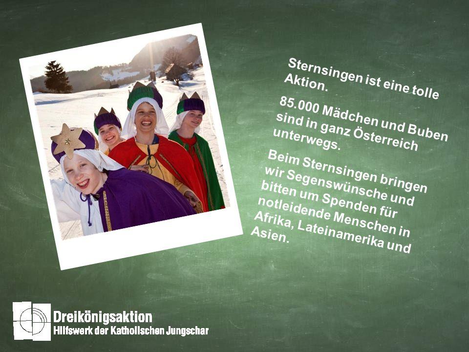 Sternsingen ist eine tolle Aktion.85.000 Mädchen und Buben sind in ganz Österreich unterwegs.